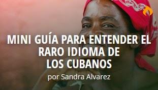 http://matadornetwork.com/es/mini-guia-para-entender-el-raro-idioma-de-los-cubanos/