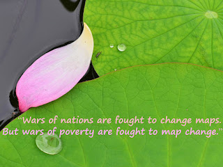 """Wars of nations are fought to change maps. But wars of poverty are fought to map change."""