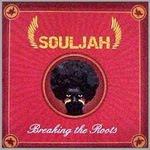 Souljah - Breaking The Roots