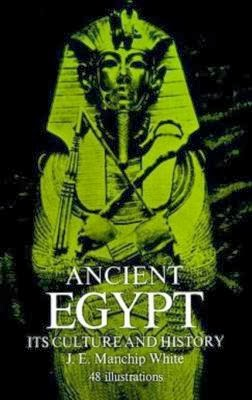 Books: Ancient Egypt: Its Culture and History by  J. E. Manchip White