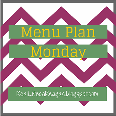 Menu Plan Monday | Real Life on Reagan