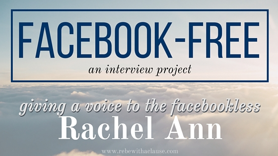 facebook-free: giving a voice to the facebookless Rachel Ann