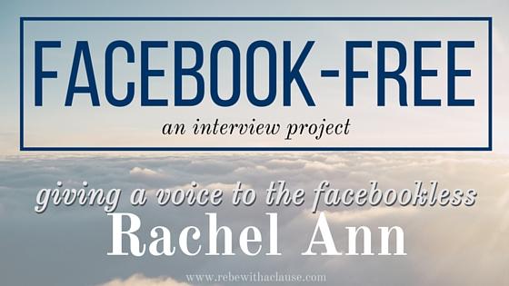 facebook-free: giving a voice to the facebookless Rachel Ann