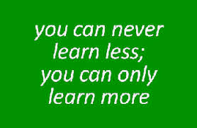 You can never learn less; you can only learn more