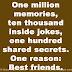 One million memories, ten thousand inside jokes, one hundred shared secrets. One reason: Best friends.
