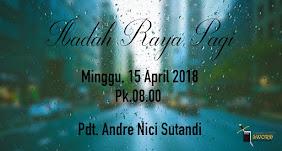 Ibadah Raya Pagi, Minggu 15 April 2018 Jam 08.00