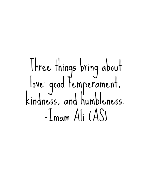 Three things bring about love: good temperament, kindness, and humbleness.