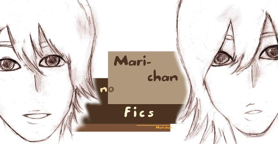 *^ Mari~chan no Fics ^*