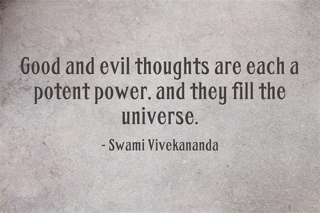 Good and evil thoughts are each a potent power, and they fill the universe.