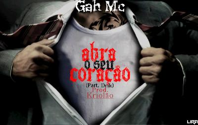 GAH MC PART. DRIK MC - ABRA O SEU CORAÇÃO ( PROD. KRIOLÃO )