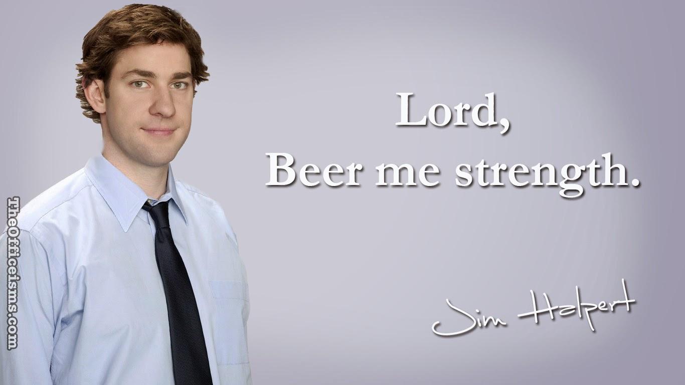 Jim Ism Halpert Lord Beer Me Strength The Office Wallpaper