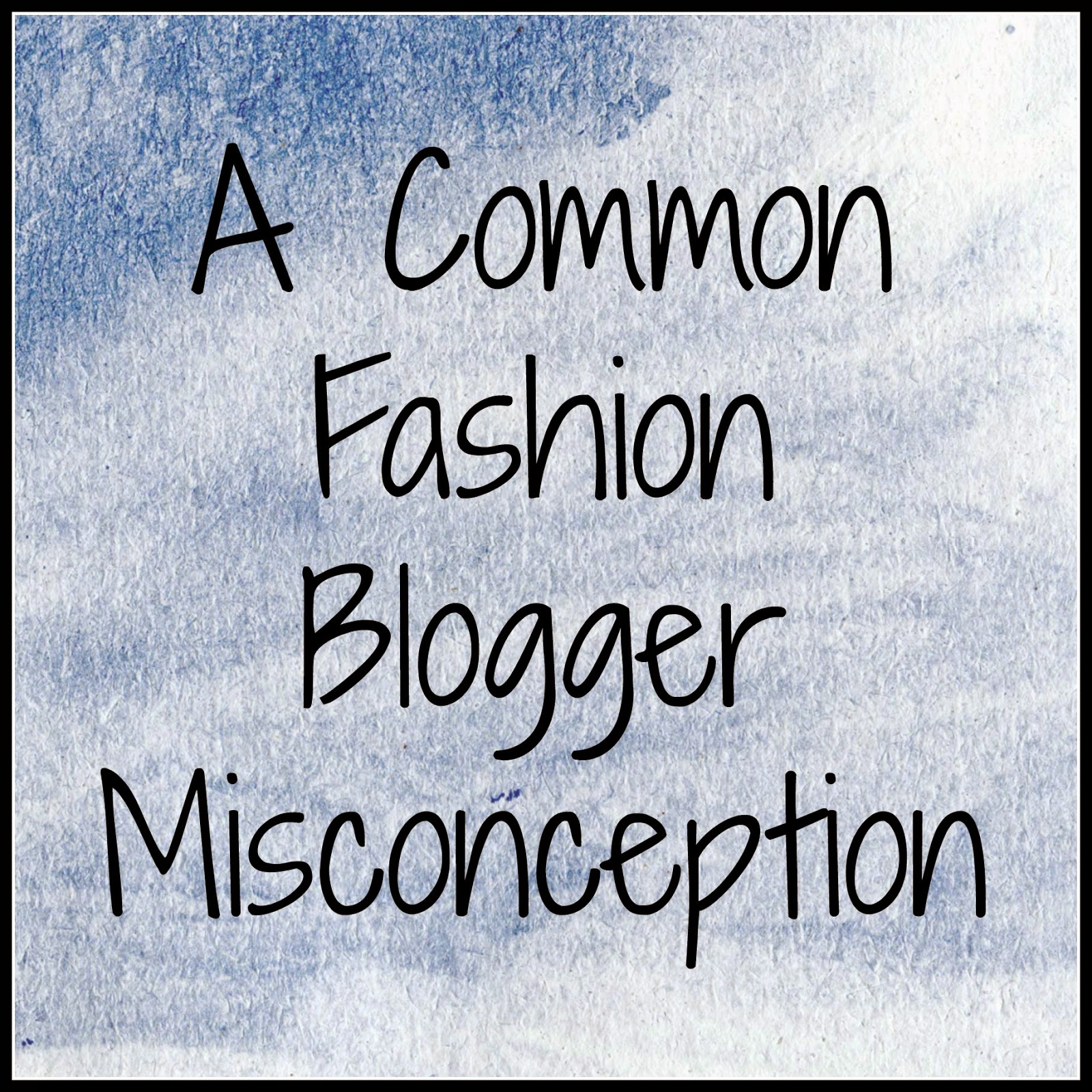 A Common Fashion Blogger Misconception || Bows and Clothes http://mybowsandclothes.blogspot.com/