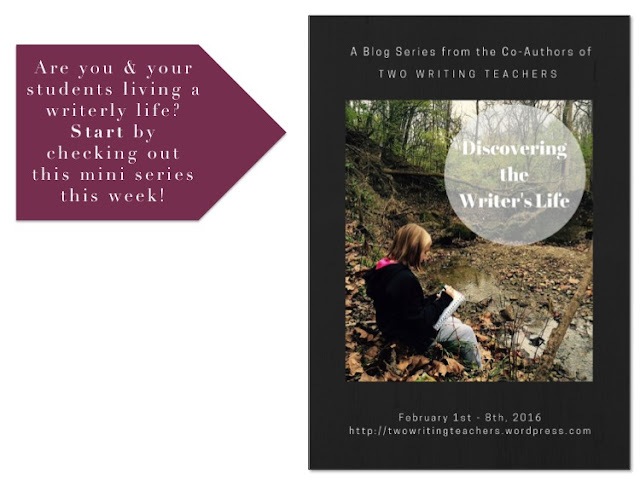 https://twowritingteachers.wordpress.com/2016/02/01/discovering-the-writers-life-blog-series/