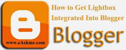 How to Get Lightbox Integrated Into Blogger : eAskme
