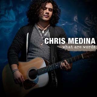 Chris Medina  - What Are Words Lyrics | Letras | Lirik | Tekst | Text | Testo | Paroles - Source: musicjuzz.blogspot.com