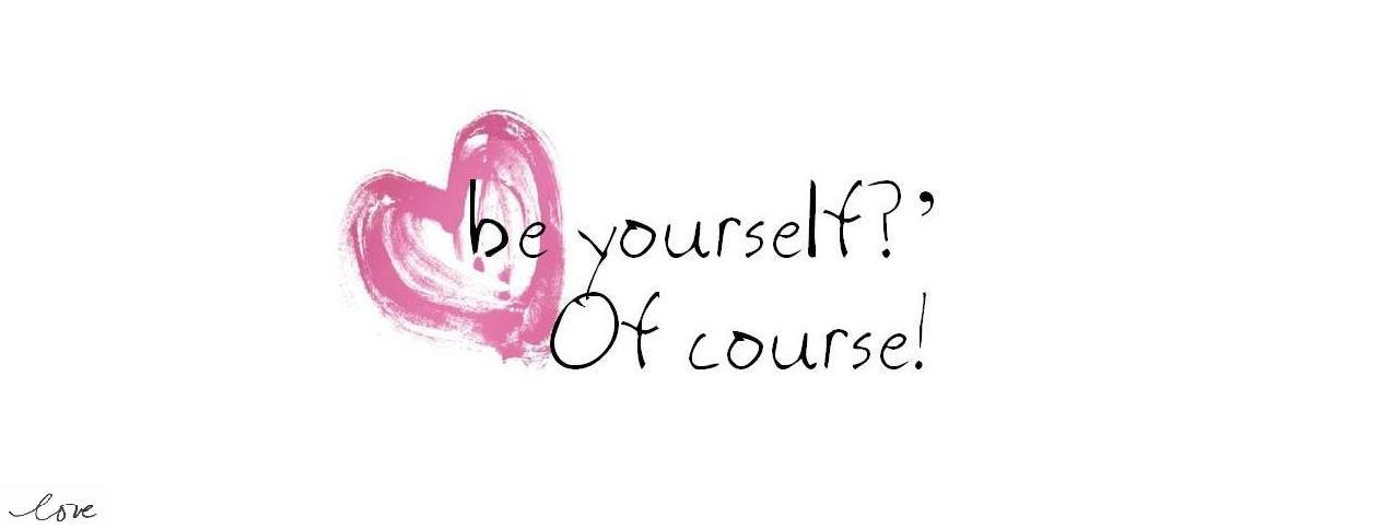 be yourselt?... -Of course!.