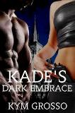 Kade's Dark Embrace (Kym Grosso)