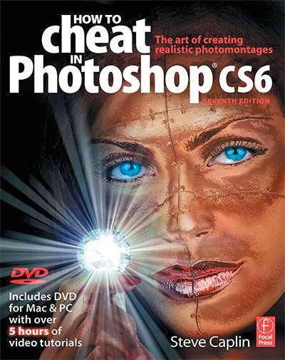 How to Cheat in Photoshop CS6 The art of creating realistic photomontages