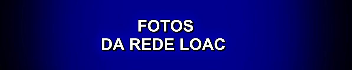 FOTOS DA REDE LOAC