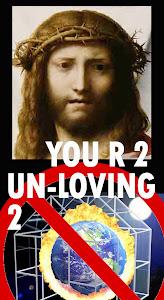 Jesus - 'U R 2 Unloving to stop GW'