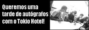 Queremos uma tarde de autógrafos com o Tokio Hotel!