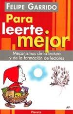 PARA LEERTE MEJOR -FELIPE GARRIDO