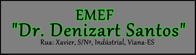 "=►  EMEF ""Dr. Denizart Santos""  ◄="
