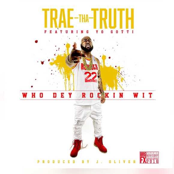 """Trae Tha Truth - """"Who Dey Rockin Wit"""" f. Yo Gotti"""