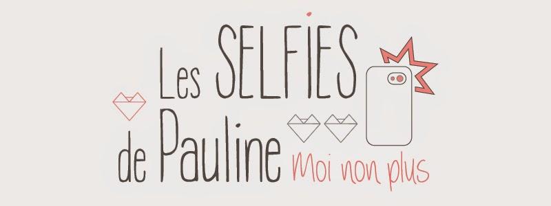 Les selfies de Pauline Moi Non Plus