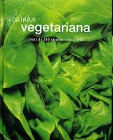 Cozinha Vegetariana - Mais de 100 receitas irresistíveis