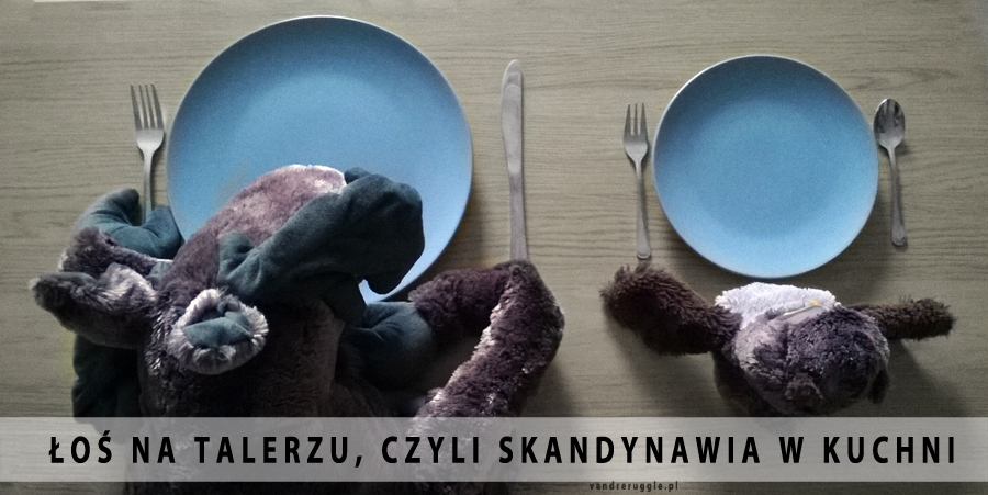 Skandynawia w kuchni, czyli łoś na talerzu