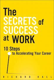 The Secrets of Success at Work by richard hall   , business books, ebook, richard hall books, The Secrets of Success at Work ,career books , career books