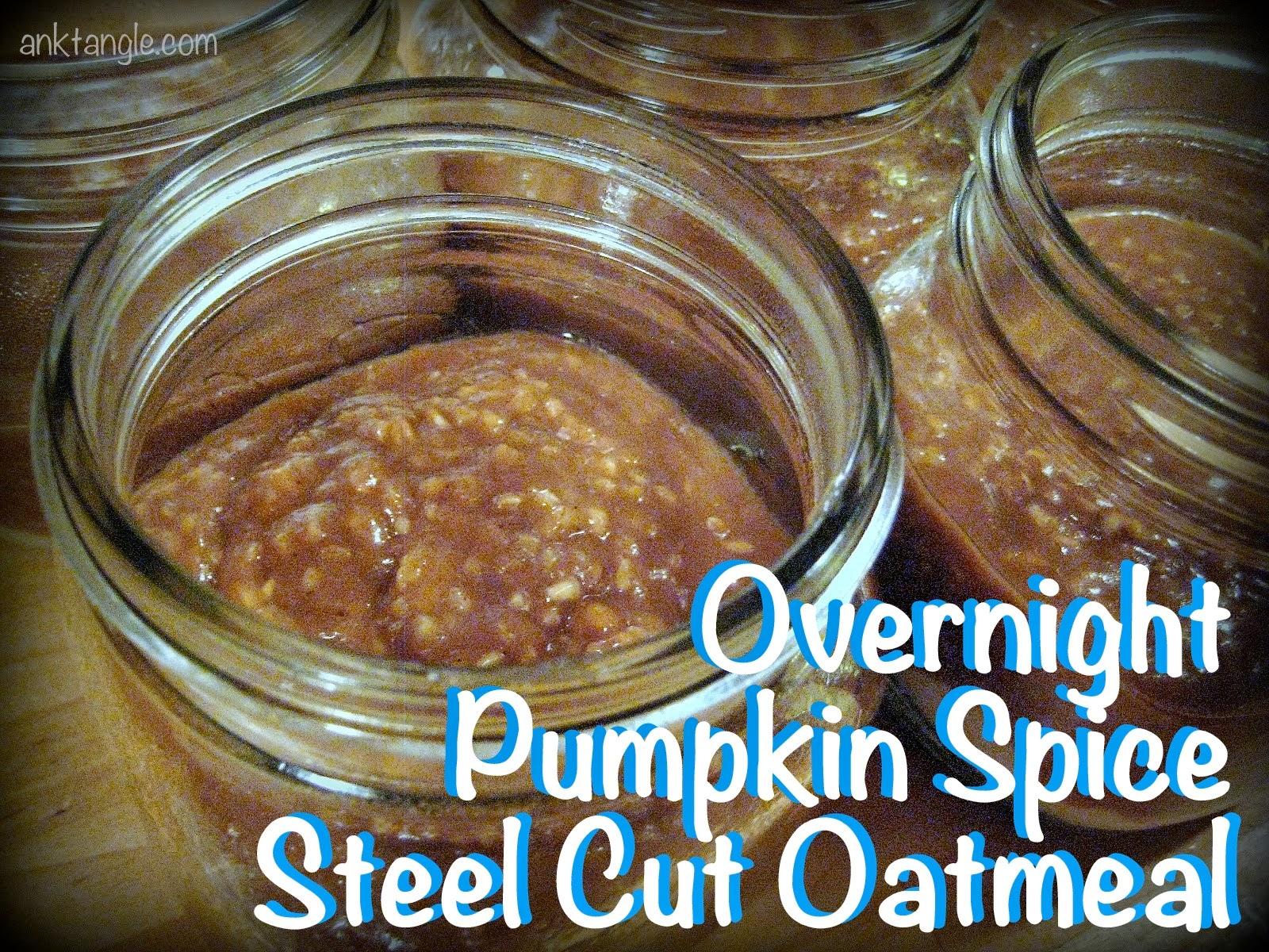 Anktangle: Overnight Pumpkin Spice Steel Cut Oatmeal Recipe