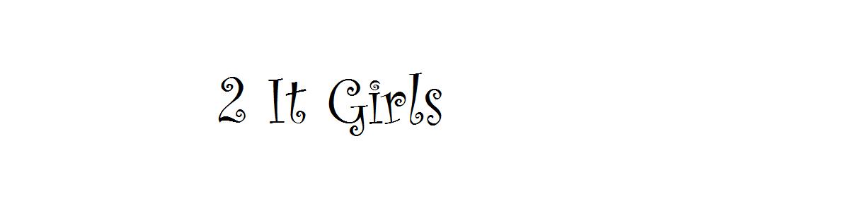 2 IT GIRLS
