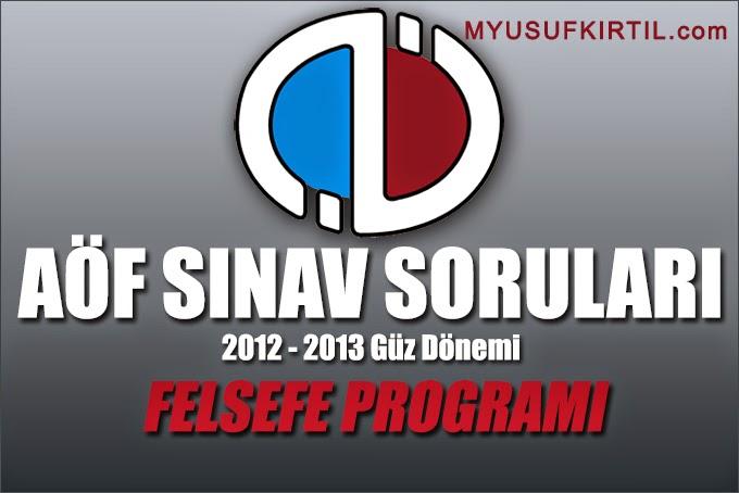 Açıköğretim Fakültesi ( AÖF ) Felsefe Bölümü / Programı 2012 - 2013 Güz Dönemi Ara Sınav ( Vize ) Soruları İndir