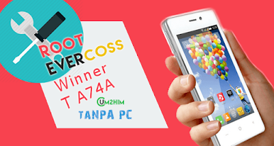 Cara Root Evercoss Winner T A74A Tanpa PC
