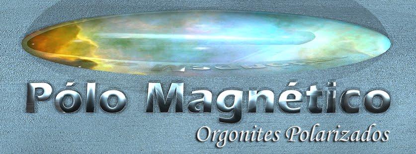 Pólo Magnético - Orgonites Polarizados