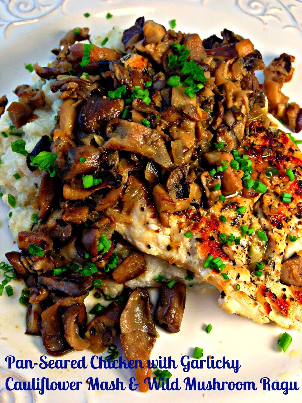 Healthy Pan-Seared Chicken with Garlicky Cauliflower Mash & Wild Mushroom Ragu