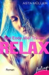 http://www.amazon.de/Relax-Ende-aller-Tr%C3%A4ume-Roman-ebook/dp/B00KP5812E/ref=sr_1_7?ie=UTF8&qid=1408809237&sr=8-7&keywords=relax