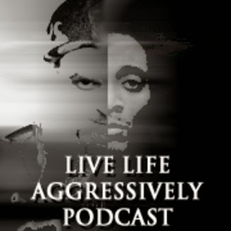 LIVE LIFE AGGRESSIVELY PODCAST
