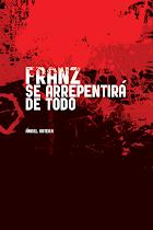 FRANZ SE ARREPENTIRA DE TODO