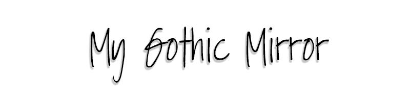 My Gothic Mirror
