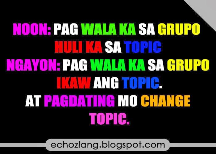 Pag wala ka sa grupo ikaw ang topic at pagdating mo change topic