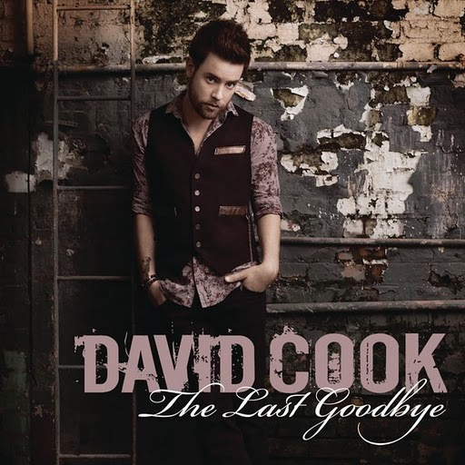 the last goodbye david cook album. The Last Goodbye