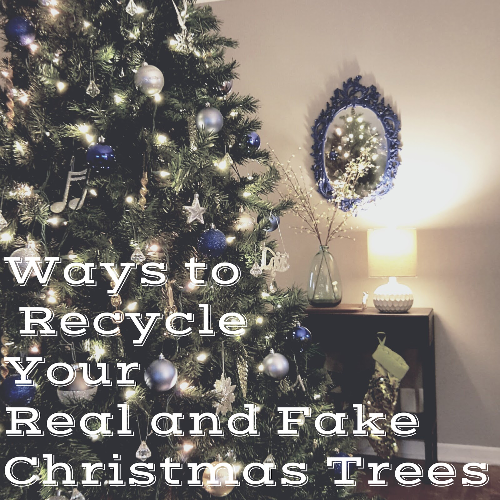 Zero Waste Nerd: 8 Ways to Recycle Your Real and Fake Christmas Trees