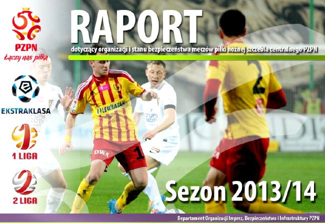 Okładka raportu dotyczącego organizacji i stanu bezpieczeństwa meczów piłki nożnej szczebla centralnego PZPN 2013/2014
