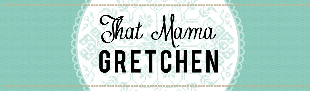 That Mama Gretchen BLOG