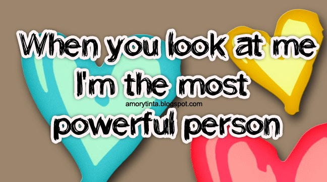 When you look at me I'm the most powerful person