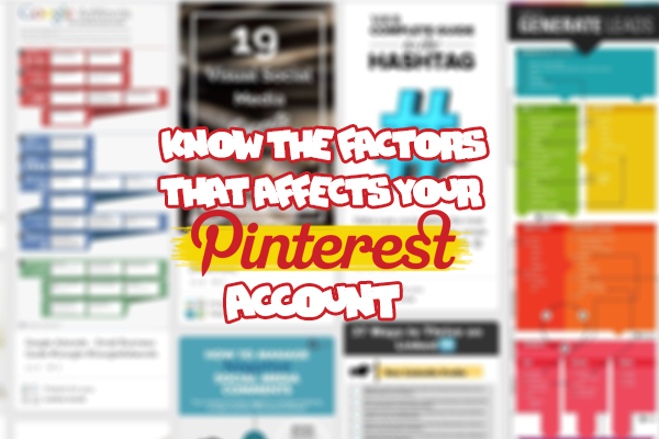 Know the factors that affect your Pinterest Account