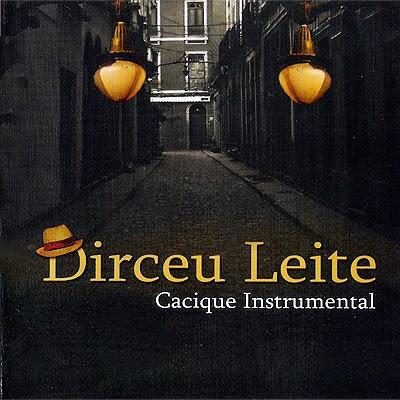 http://www.mediafire.com/download/m8qd532yi0vj39i/Dirceu_Leite_-_Cacique_instrumental_2009_tchelo.rar